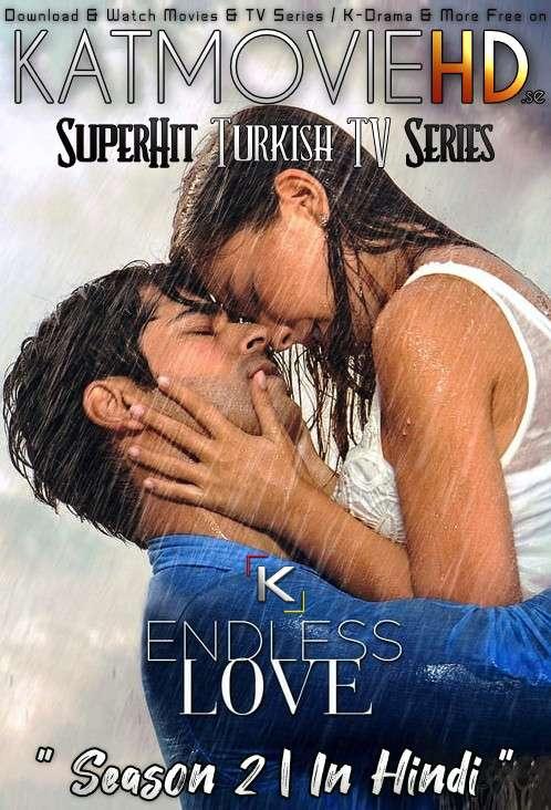 Endless Love: Season 2 (Hindi Dubbed) 720p Web-DL   Kara Sevda S02 [Episode 36-79 Added] – Turkish TV Series