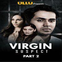 Virgin Suspect: Part 2 (2021) ULLU Hindi Season 1 Complete Watch Online HD Free Download