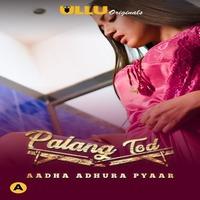 Palang Tod ( Aadha Adhura Pyaar ) 2021 Hindi Ullu App 720p HDRip 450MB x264