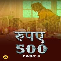 Rupya 500 Part 2 (2021) Complete Hindi Series 720p   480p WEB-HD x264