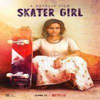 Download Netflix Skater Girl (2021) Dual Audio {Hindi-English} WeB-DL 480p [350MB] || 720p [1GB] || 1080p [2.3GB]