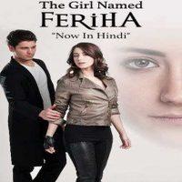 The Girl Named Feriha (Season 1) Hindi Dubbed [All Episodes 1-24] 720p HDRip [Turkish Series]